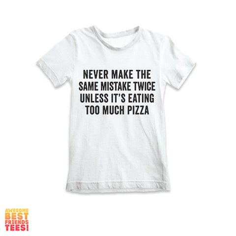 Never Make The Same Mistake Twice Unless It's Eating Pizza | Kids' Tees on a super comfortable Shirts for sale at Awesome Best Friends' Tees
