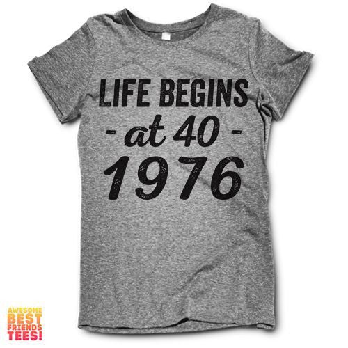 Life Begins At 40, 1976 on a super comfortable Shirts for sale at Awesome Best Friends' Tees
