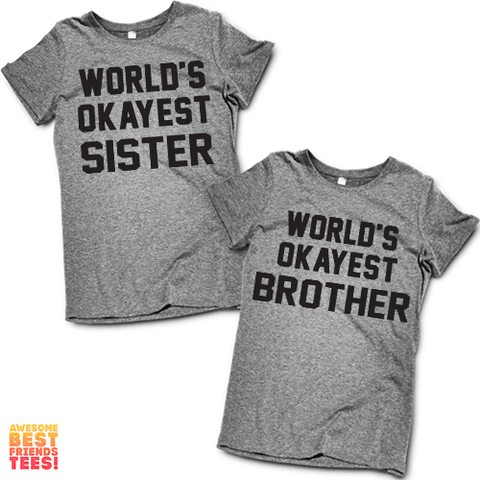 World's Okayest Brother, World's Okayest Sister | Matching Brother & Sister Shirts on a super comfortable Shirts for sale at Awesome Best Friends' Tees