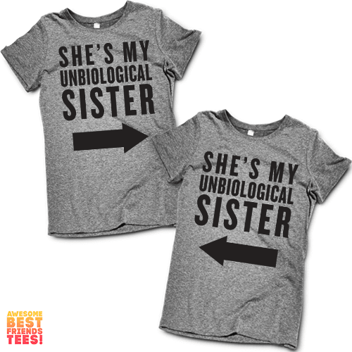She's My Unbiological Sister | Best Friends Shirts on a super comfortable Shirts for sale at Awesome Best Friends' Tees
