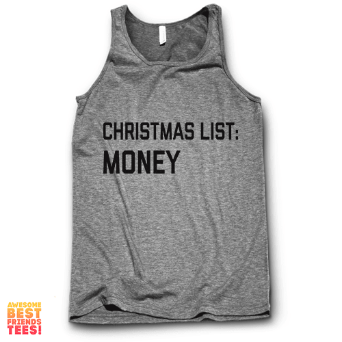 Christmas List: Money. on a super comfortable Tanks for sale at Awesome Best Friends' Tees