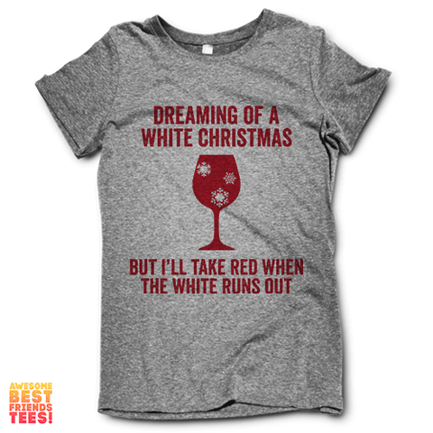 Dreaming Of A White Christmas on a super comfy Shirts at Awesome Best Friends' Tees!