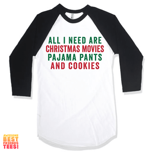 All I Need Are Christmas Movies, Pajama Pants and Cookies on a super comfortable Shirts for sale at Awesome Best Friends' Tees