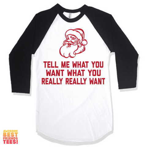 Tell Me What You Want What You Really Really Want on a super comfy Shirts at Awesome Best Friends' Tees!