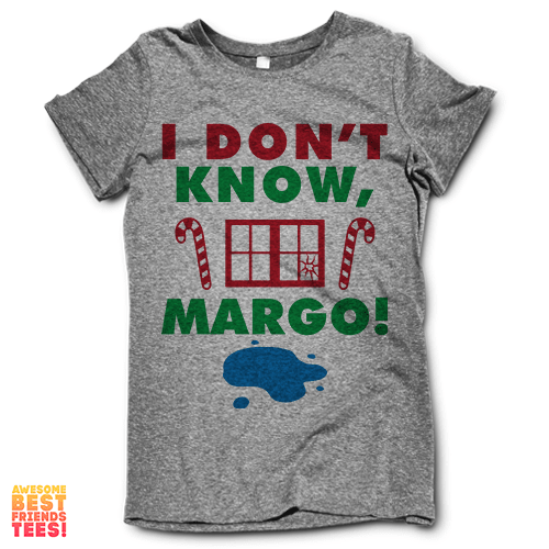 I Don't Know Margo on a super comfy Shirts at Awesome Best Friends' Tees!