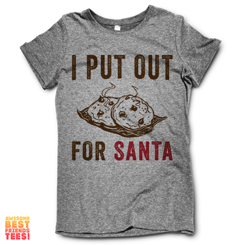 I Put Out For Santa on a super comfortable Shirts for sale at Awesome Best Friends' Tees