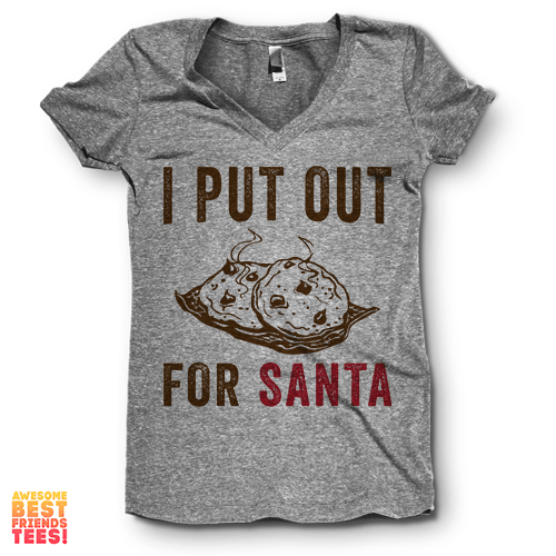 I Put Out For Santa | V Neck on a super comfy Shirts at Awesome Best Friends' Tees!