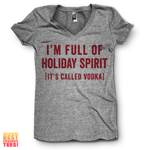 (Sale) I'm Full Of Holiday Spirit (It's Called Vodka) | V Neck on a super comfortable Shirts for sale at Awesome Best Friends' Tees