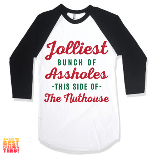 Jolliest Bunch Of Assholes This Side Of The Nuthouse on a super comfy Shirts at Awesome Best Friends' Tees!