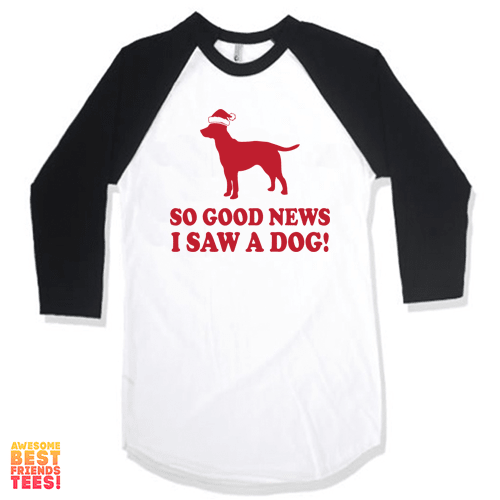 So Good News, I Saw A Dog! on a super comfortable Shirts for sale at Awesome Best Friends' Tees
