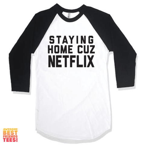 Staying Home Cuz Netflix on a super comfortable Shirts for sale at Awesome Best Friends' Tees