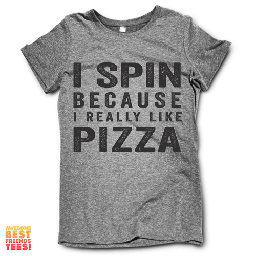I Spin Because I Really Like Pizza on a super comfy Shirts at Awesome Best Friends' Tees!