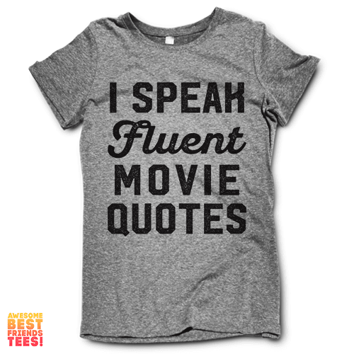 I Speak Fluent Movie Quotes on a super comfy Shirts at Awesome Best Friends' Tees!
