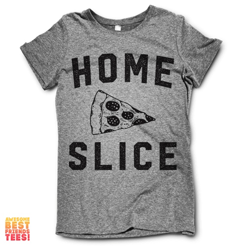 Home Slice on a super comfortable shirtalt for sale at Awesome Best Friends' Tees
