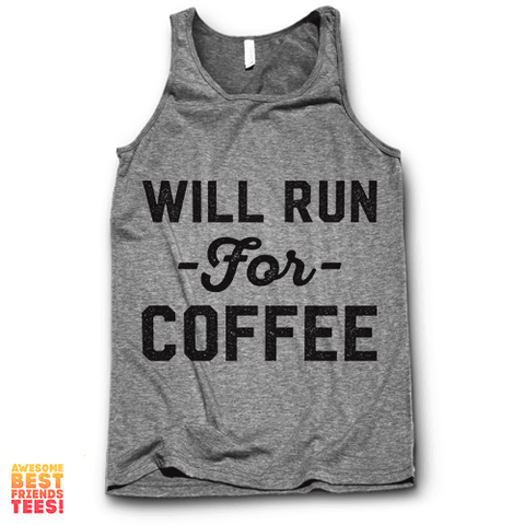 Will Run For Coffee on a super comfy Tanks at Awesome Best Friends' Tees!