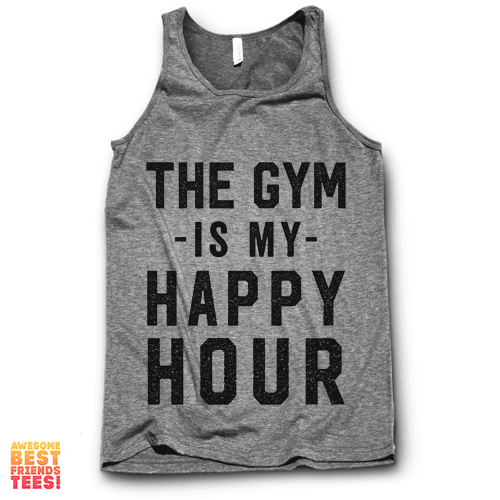 The Gym Is My Happy Hour on a super comfy Tanks at Awesome Best Friends' Tees!