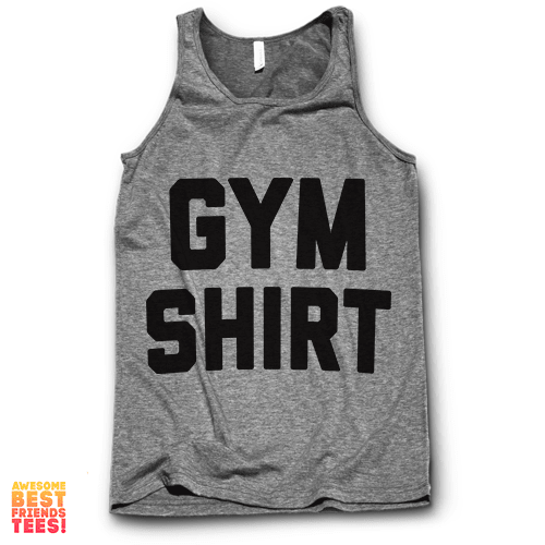 Gym Shirt on a super comfortable Tanks for sale at Awesome Best Friends' Tees