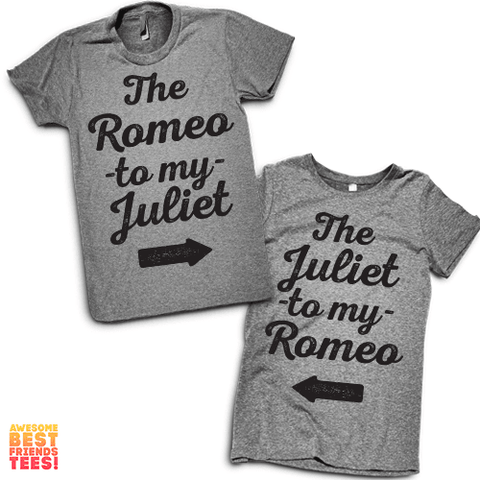 The Romeo To My Juliet & The Juliet To My Romeo | Couples Shirts!