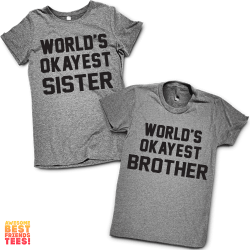 World's Okayest Sister, World's Okayest Brother | Brother & Sister Shirts on a super comfy Shirts at Awesome Best Friends' Tees!