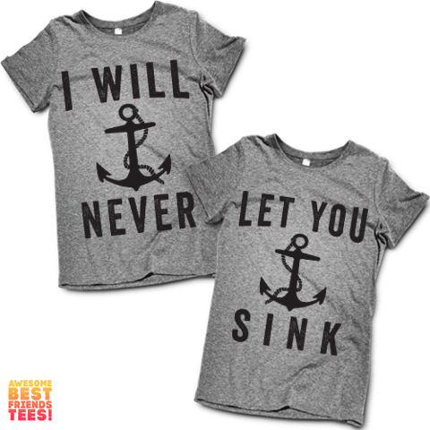I Will Never, Let You Sink | Best Friends Shirts