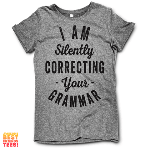 I Am Silently Correcting Your Grammar on a super comfortable shirtalt for sale at Awesome Best Friends' Tees