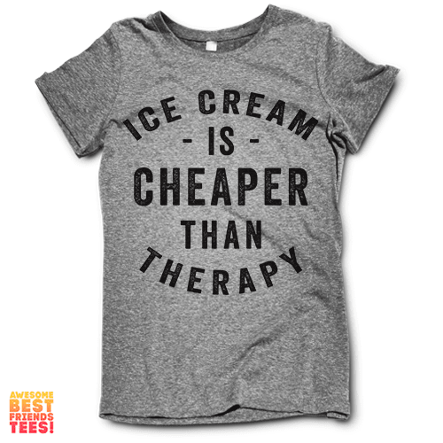 Ice Cream Is Cheaper Than Therapy on a super comfortable Shirts for sale at Awesome Best Friends' Tees