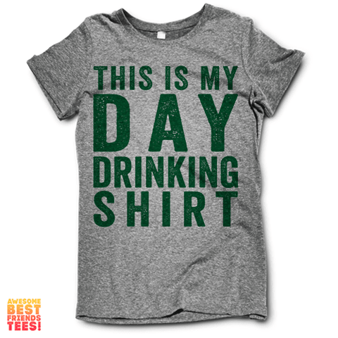 This Is My Day Drinking Shirt (Green) on a super comfy Shirts at Awesome Best Friends' Tees!