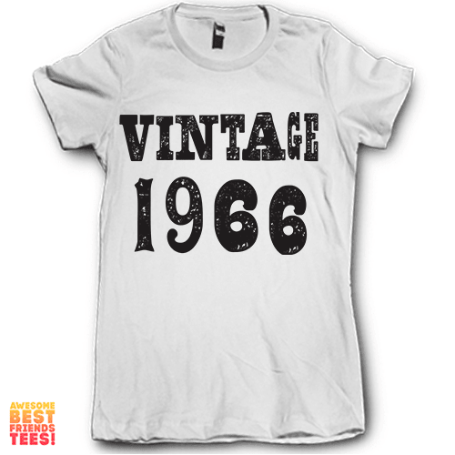 Vintage 1966 on a super comfortable Shirts for sale at Awesome Best Friends' Tees
