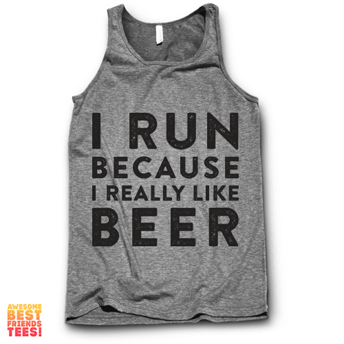 I Run Because I Really Like Beer on a super comfy Tanks at Awesome Best Friends' Tees!