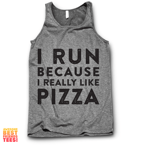 I Run Because I Really Like Pizza on a super comfy Tanks at Awesome Best Friends' Tees!