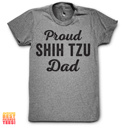 Proud Shih Tzu Dad on a super comfortable Shirts for sale at Awesome Best Friends' Tees