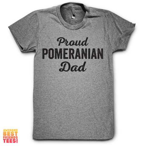 Proud Pomeranian Dad on a super comfy Shirts at Awesome Best Friends' Tees!