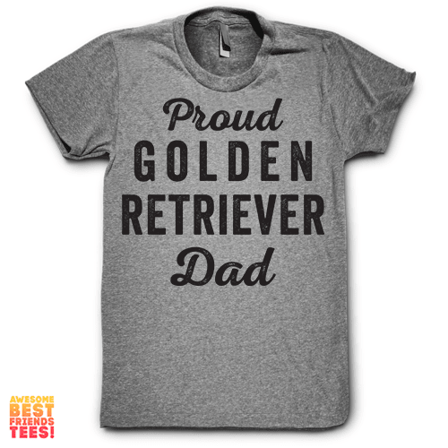 Proud Golden Retriever Dad on a super comfy Shirts at Awesome Best Friends' Tees!