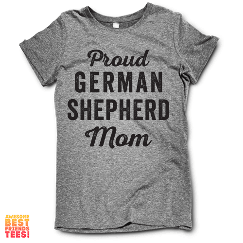 Proud German Shepherd Mom on a super comfy Shirts at Awesome Best Friends' Tees!
