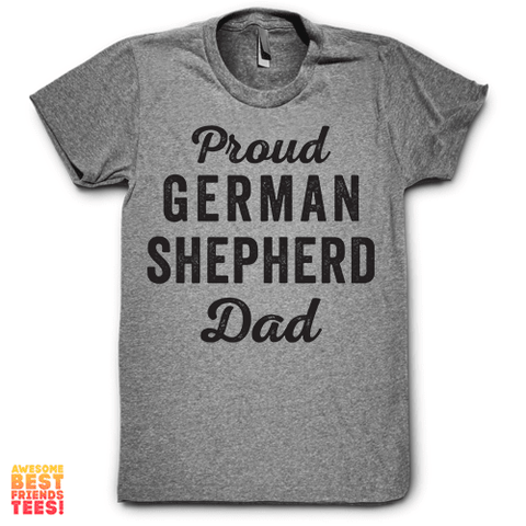 Proud German Shepherd Dad on a super comfy Shirts at Awesome Best Friends' Tees!