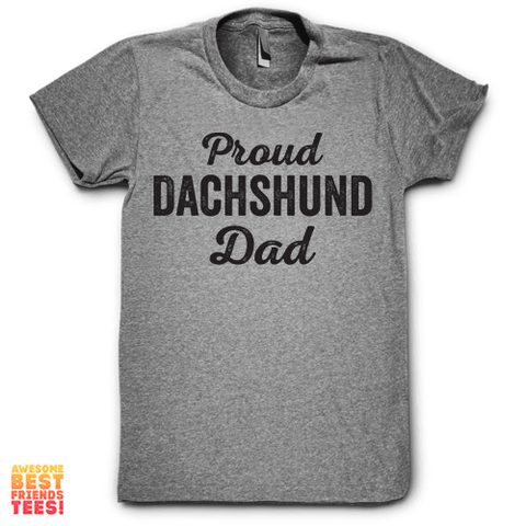 Proud Dachshund Dad on a super comfy Shirts at Awesome Best Friends' Tees!