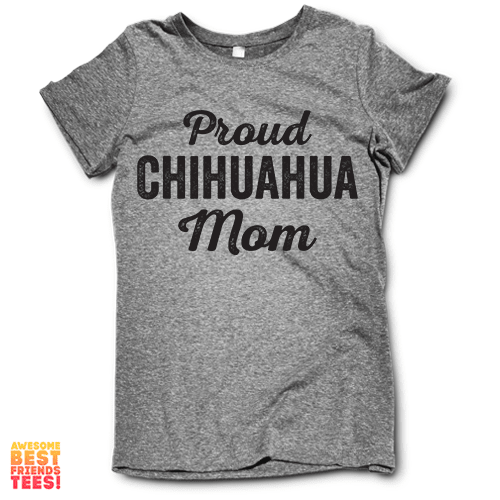 Proud Chihuahua Mom on a super comfy Shirts at Awesome Best Friends' Tees!