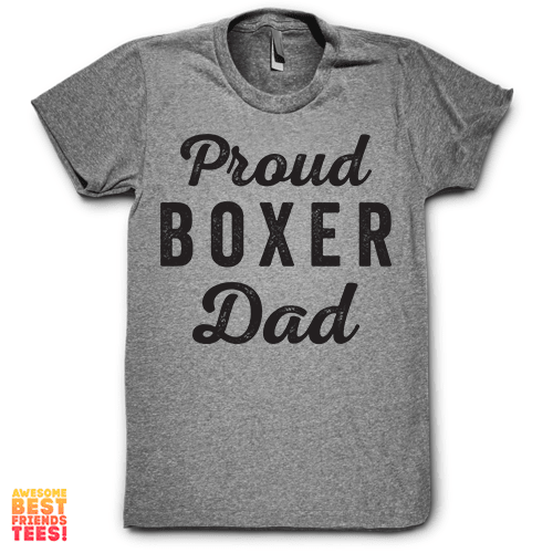 Proud Boxer Dad on a super comfy Shirts at Awesome Best Friends' Tees!