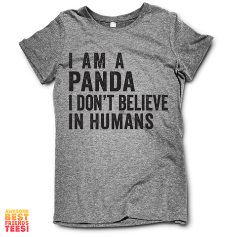 I Am A Panda And I Do Not Believe In Humans on a super comfy Shirts at Awesome Best Friends' Tees!