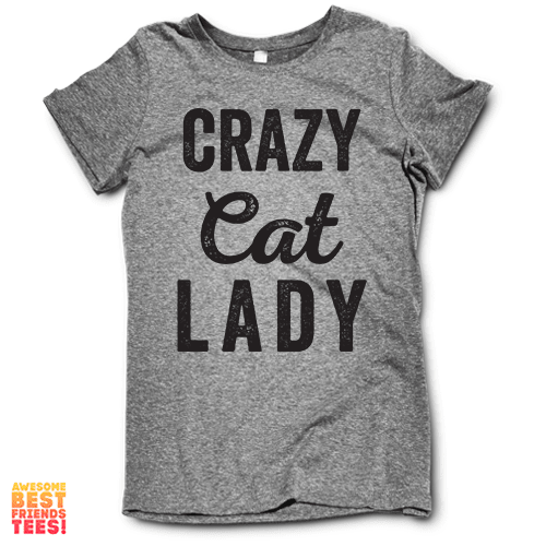 Crazy Cat Lady on a super comfy Shirts at Awesome Best Friends' Tees!