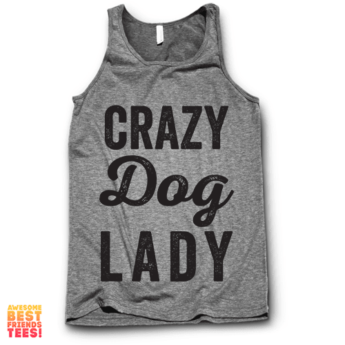 Crazy Dog Lady on a super comfy Tanks at Awesome Best Friends' Tees!