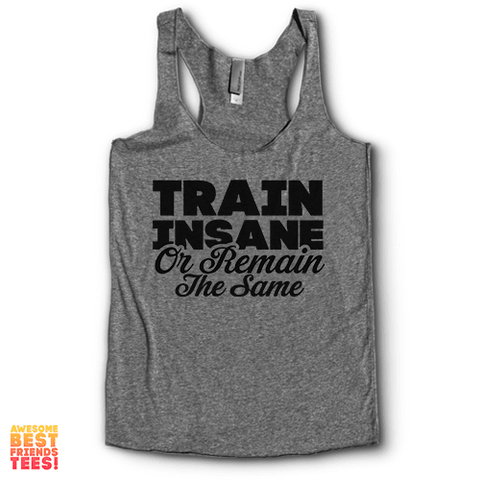Train Insane Or Remain The Same | Racerback