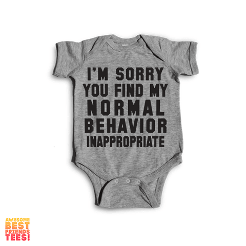 I'm Sorry You Find My Normal Behavior Inappropriate | Onesie on a super comfortable Onesie for sale at Awesome Best Friends' Tees