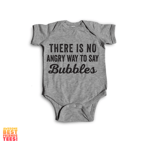 There Is No Angry Way To Say Bubbles | Onesie