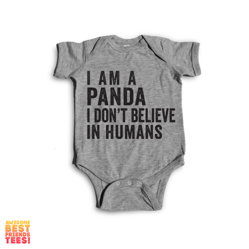 I Am A Panda And I Do Not Believe In Humans  | Onesie on a super comfy Onesie at Awesome Best Friends' Tees!
