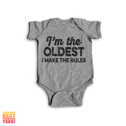 (Sale) I'm The Oldest, I Make The Rules | Onesie on a super comfortable Onesie for sale at Awesome Best Friends' Tees