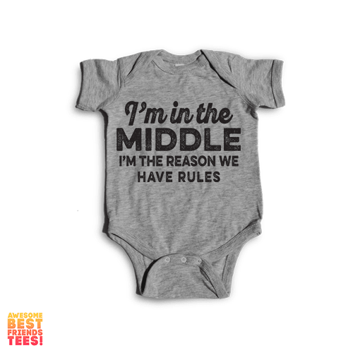 I'm In The Middle, I'm The Reason We Have Rules | Onesie on a super comfy Onesie at Awesome Best Friends' Tees!