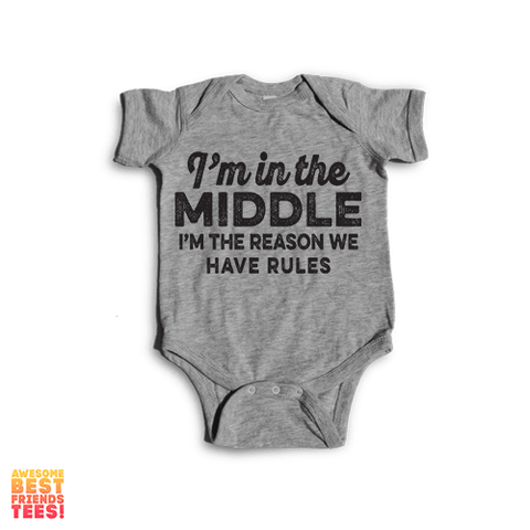I'm In The Middle, I'm The Reason We Have Rules | Onesie