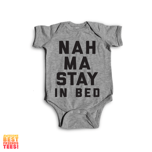 Nah, Ma Stay In Bed | Onesie on a super comfortable Onesie for sale at Awesome Best Friends' Tees