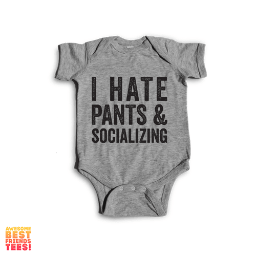 I Hate Pants & Socializing | Onesie on a super comfy Onesie at Awesome Best Friends' Tees!